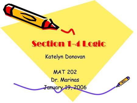 Section 1-4 Logic Katelyn Donovan MAT 202 Dr. Marinas January 19, 2006.