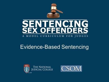 Evidence-Based Sentencing. Learning Objectives Describe the three principles of evidence- based practice and the key elements of evidence-based sentencing;