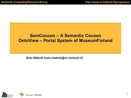 Semantic Computing Research Group University of Helsinki  1 SemCocoon – A Semantic Cocoon OntoView – Portal System.