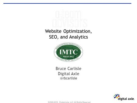 ©2006-2010, Digital Axle, LLC All Rights Reserved Website Optimization, SEO, and Analytics Bruce Carlisle Digital