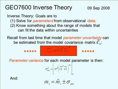 GEO7600 Inverse Theory 09 Sep 2008 Inverse Theory: Goals are to (1) Solve for parameters from observational data; (2) Know something about the range of.