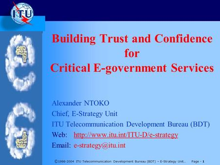 © 1998-2004 ITU Telecommunication Development Bureau (BDT) – E-Strategy Unit.. Page - 1 Building Trust and Confidence for Critical E-government Services.