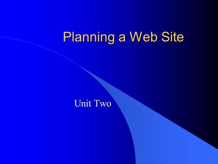 Planning a Web Site Unit Two Planning Steps 1. Determine the audience & objectives. 2. Sketch a storyboard or flowchart of the pages. 3. Create a folder.