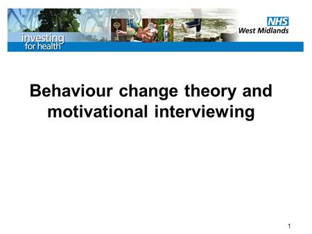 1 Behaviour change theory and motivational interviewing.