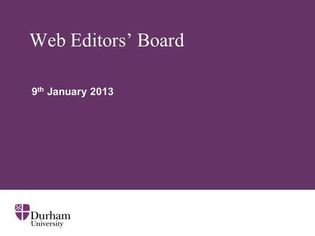 Web Editors' Board 9 th January 2013. ∂ Website project Where are we now? User-testing, analytics and competitor reviews Draft information architecture.