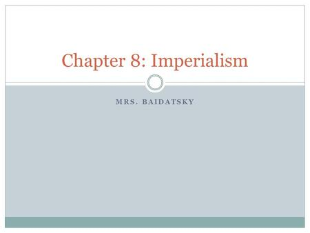 MRS. BAIDATSKY Chapter 8: Imperialism. Isolationism The outlook of the United States before the purchase of Alaska. Non-involvement with world affairs.