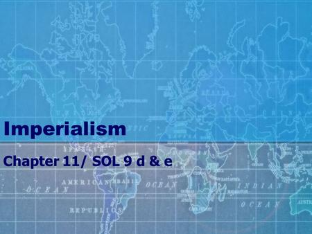 Imperialism Chapter 11/ SOL 9 d & e. Imperialism By end of 1800's: only a few European nations and the U.S. controlled nearly entire world.