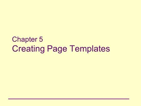 Chapter 5 Creating Page Templates. 2 Principles of Web Design Chapter 5 Objectives Understand how tables can enhance the display of your content Use HTML.
