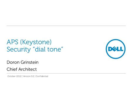 "APS (Keystone) Security ""dial tone"" Doron Grinstein Chief Architect October 2012 