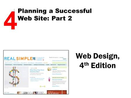 Web Design, 4 th Edition 4 Planning a Successful Web Site: Part 2.