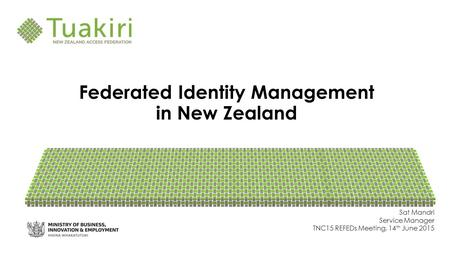 Federated Identity Management in New Zealand Sat Mandri Service Manager TNC15 REFEDs Meeting, 14 th June 2015.