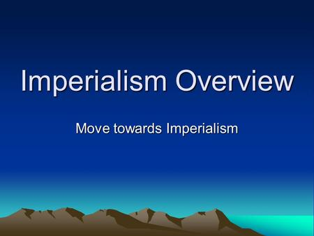 Imperialism Overview Move towards Imperialism Imperialism Age 1867-1907 (mid 1800s - early 1900s) Period where the US –Acquired more land –Expanded influence.