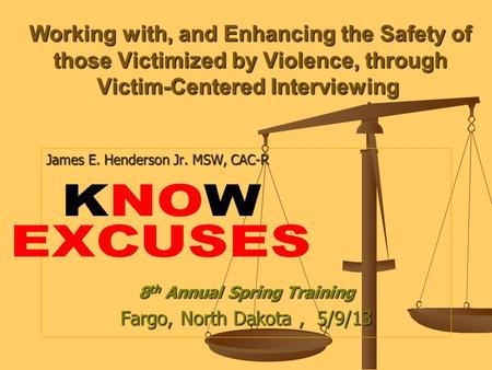 Working with, and Enhancing the Safety of those Victimized by Violence, through Victim-Centered Interviewing Working with, and Enhancing the Safety of.