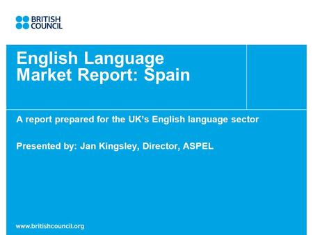 English Language Market Report: Spain A report prepared for the UK's English language sector Presented by: Jan Kingsley, Director, ASPEL.