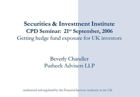 Authorised and regulated by the Financial Services Authority in the UK