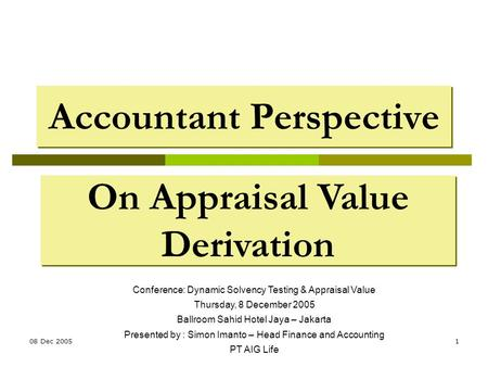 08 Dec 20051 Accountant Perspective On Appraisal Value Derivation Conference: Dynamic Solvency Testing & Appraisal Value Thursday, 8 December 2005 Ballroom.