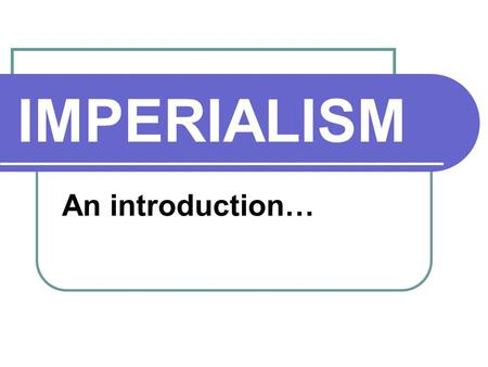 IMPERIALISM An introduction…. IMPERIALISM defn: a policy in which a strong nation seeks to dominate other countries, politically, economically, or socially.