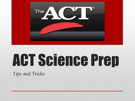 ACT Science Prep Tips and Tricks.