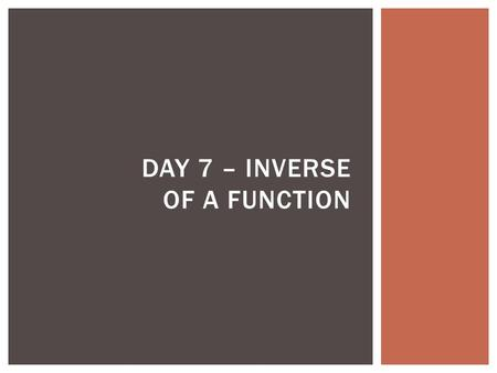 DAY 7 – INVERSE OF A FUNCTION. 1.Use Exponential Regression to find an exponential function that contains the points (3, 54) and (4,162). 2.What is the.