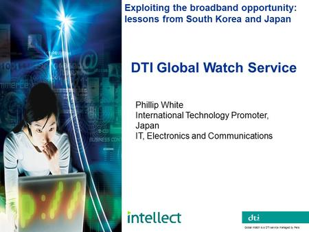 Global Watch Service DTI Global Watch Service Global Watch is a DTI service managed by Pera Exploiting the broadband opportunity: lessons from South Korea.