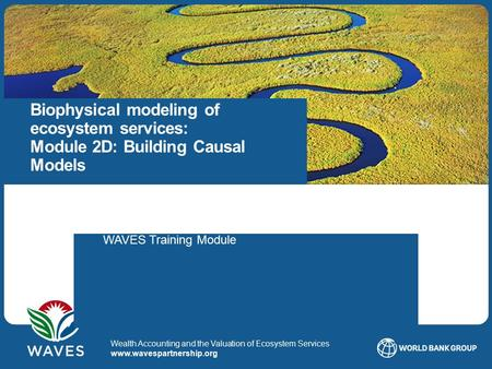 Biophysical modeling of ecosystem services: Module 2D: Building Causal Models Objectives: Compare several causal models, and understand where their application.