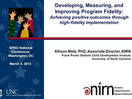 Developing, Measuring, and Improving Program Fidelity: Achieving positive outcomes through high-fidelity implementation SPDG National Conference Washington,