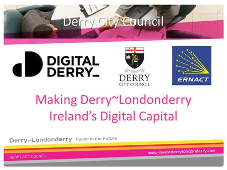 Making Derry~Londonderry Ireland's Digital Capital Derry City Council.