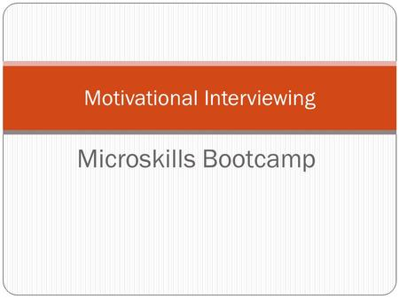"Microskills Bootcamp Motivational Interviewing. (but not there yet) Getting to ""Change Talk"" OARS."