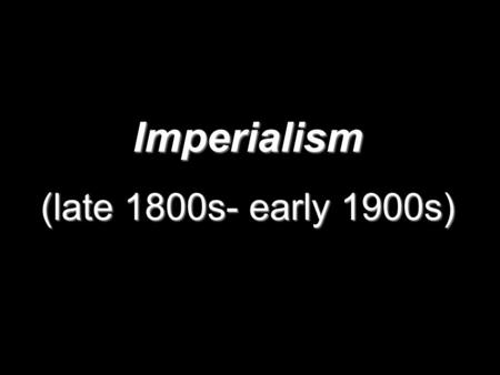 a study on imperialism in the late 1800s The age of imperialism: some of the methods by which the united states expanded its economic and political influence around the world in the late 1800s study.