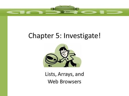 Chapter 5: Investigate! Lists, Arrays, and Web Browsers.