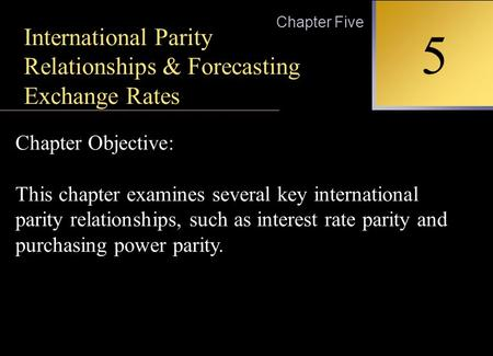 INTERNATIONAL FINANCIAL MANAGEMENT EUN / RESNICK Second Edition 5 Chapter Five International Parity Relationships & Forecasting Exchange Rates Chapter.