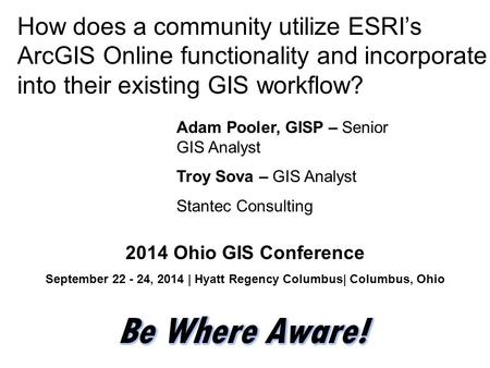 How does a community utilize ESRI's ArcGIS Online functionality and incorporate into their existing GIS workflow? Adam Pooler, GISP – Senior GIS Analyst.