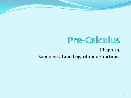Chapter 3 Exponential and Logarithmic Functions 1.