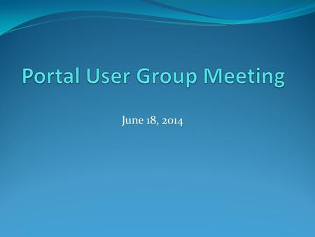 June 18, 2014. Agenda Welcome Updates and Reminders New CT.gov Site eGovernment Applications Questions & Comments.