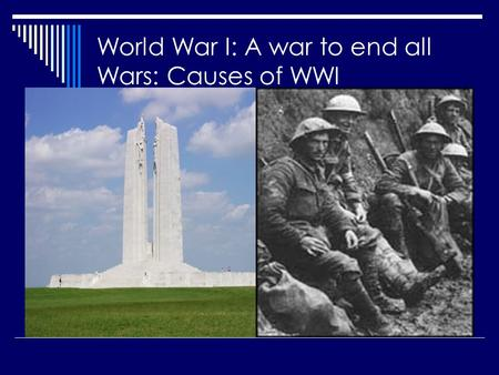 World War I: A war to end all Wars: Causes of WWI.