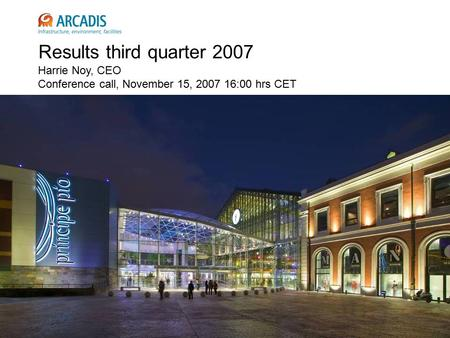 Results third quarter 2007 Harrie Noy, CEO Conference call, November 15, 2007 16:00 hrs CET.
