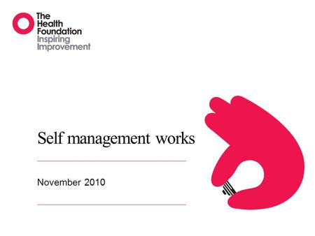 Self management works November 2010. Supporting self management 2 Supporting self management involves providing information and encouragement to help.