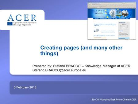 TITRE Creating pages (and many other things) 5 February 2013 Prepared by: Stefano BRACCO – Knowledge Manager at ACER 13th.