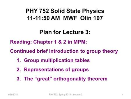 1/21/2015PHY 752 Spring 2015 -- Lecture 31 PHY 752 Solid State Physics 11-11:50 AM MWF Olin 107 Plan for Lecture 3: Reading: Chapter 1 & 2 in MPM; Continued.