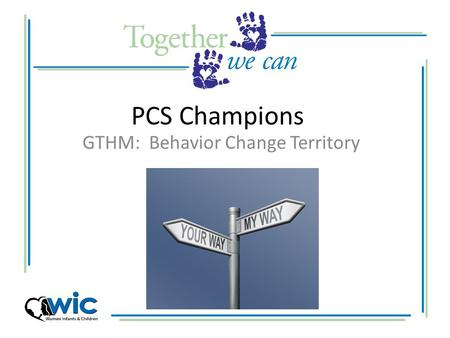 PCS Champions GTHM: Behavior Change Territory. The Behavior Change We Want.