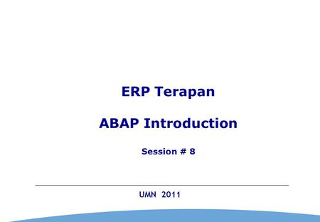 0 UMN 2011 ERP Terapan ABAP Introduction Session # 8.