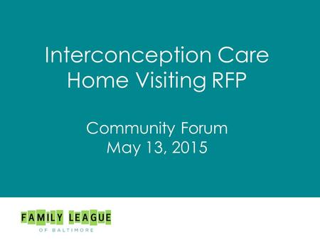 Interconception Care Home Visiting RFP Community Forum May 13, 2015.
