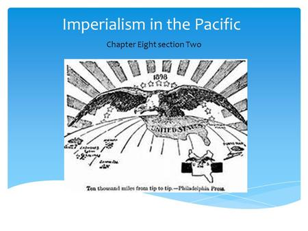 Imperialism in the Pacific Chapter Eight section Two.