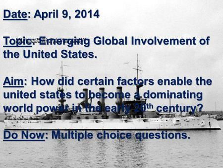 Date: April 9, 2014 Topic: Emerging Global Involvement of the United States. Aim: How did certain factors enable the united states to become a dominating.
