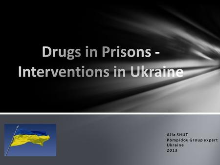 Alla SHUT Pompidou Group expert Ukraine 2013. Drugs in Ukraine: some statistics Population of Ukraine - about 45 ml of people Official statistics on the.