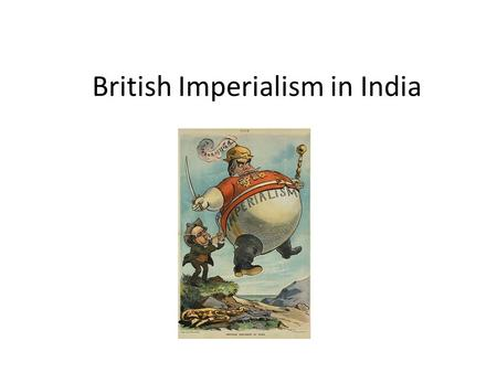 British Imperialism in India. British economic interest in India began in the 1600s, when the British East India Company set up trading posts at Bombay,