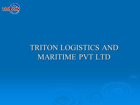 TRITON LOGISTICS AND MARITIME PVT LTD.  Triton Logistics & Maritime Private Ltd, the logistics arm of the Omega Shipping Group of Companies offers a.