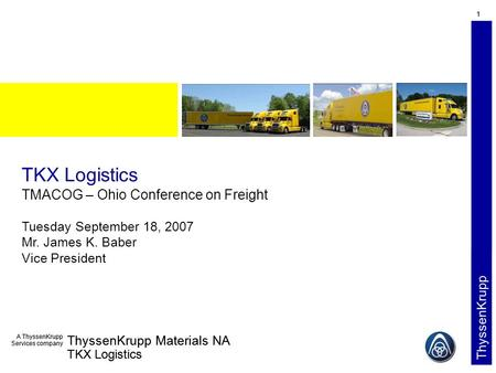 TKX Logistics TMACOG – Ohio Conference on Freight Tuesday September 18, 2007 Mr. James K. Baber Vice President.