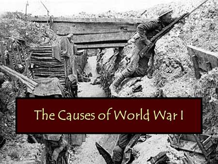 The Causes of World War I. Causes of the Great War Today, most of the countries of Europe cooperate as members of the European Union. However, a century.