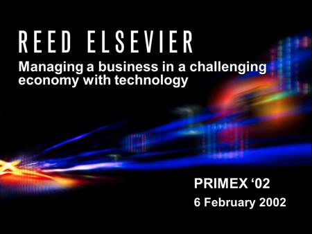 PRIMEX '02 6 February 2002 Managing a business in a challenging economy with technology.